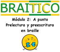 Módulo 2: A punto. Prelectura y preescritura en braille