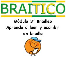 Módulo 3: Brailleo. Aprendo a leer y escribir en braille